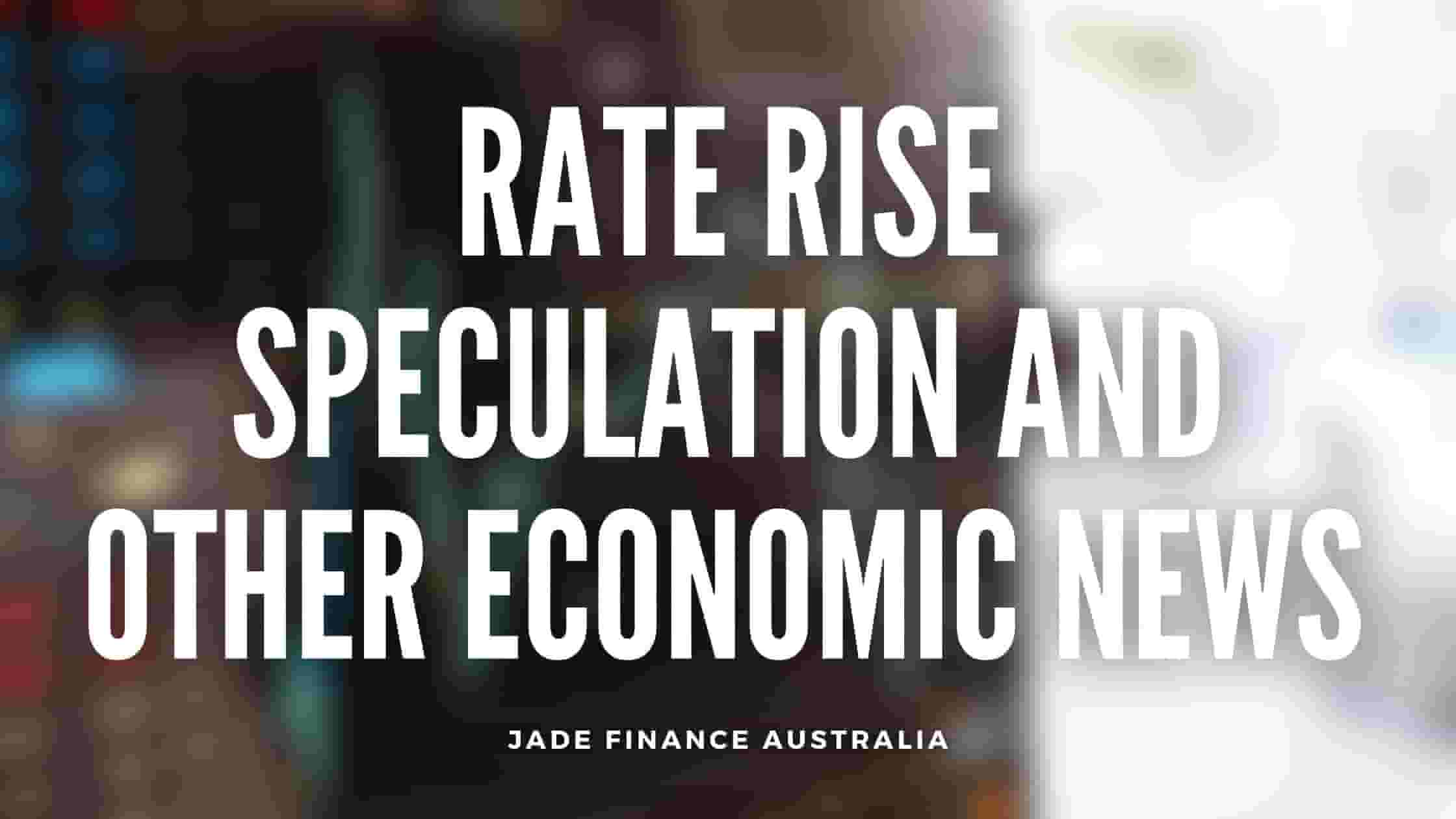 Rate Rise Speculation and other Economic News