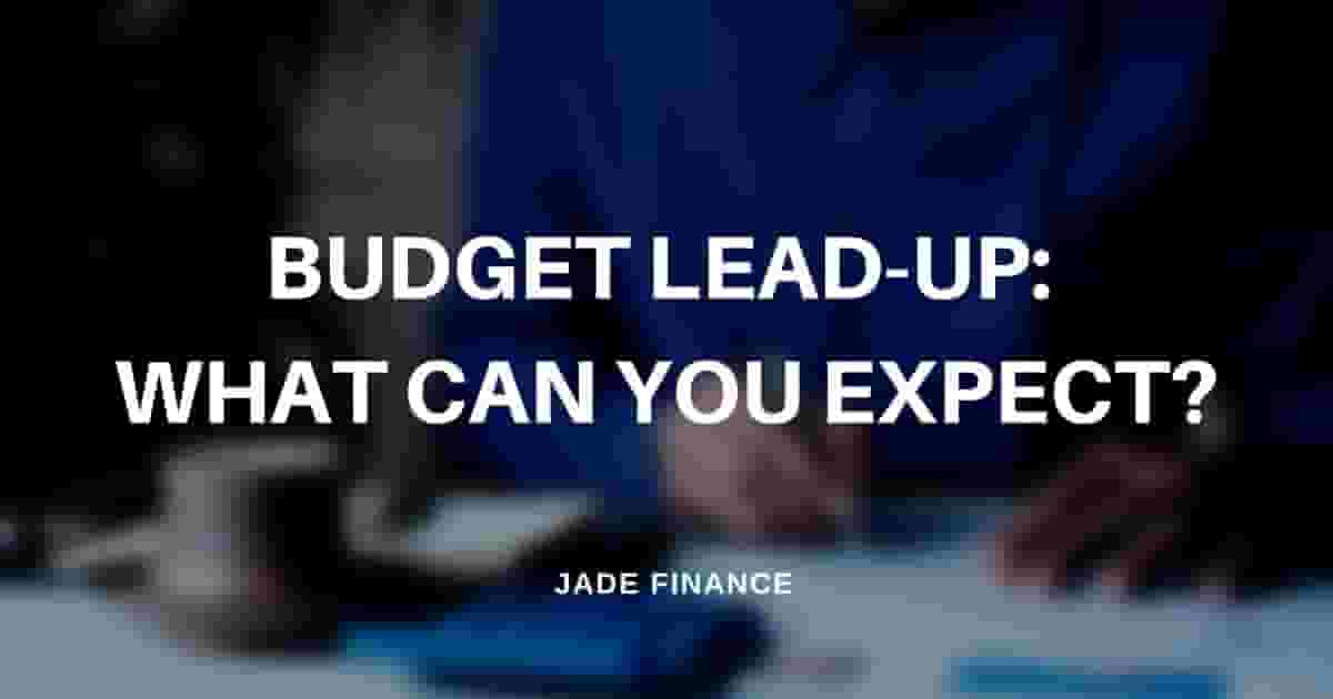 Budget Lead-up: what can you expect?