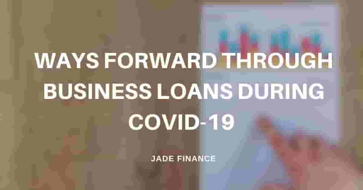 Ways Forward Through Business Loans During COVID-19