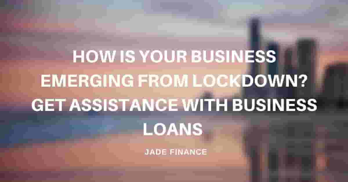 How is your business emerging from lockdown? Get assistance with business loans